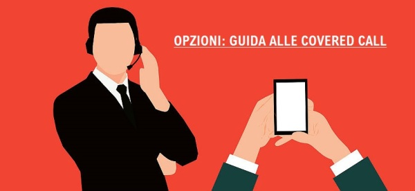 La strategia covered call spiegata semplice